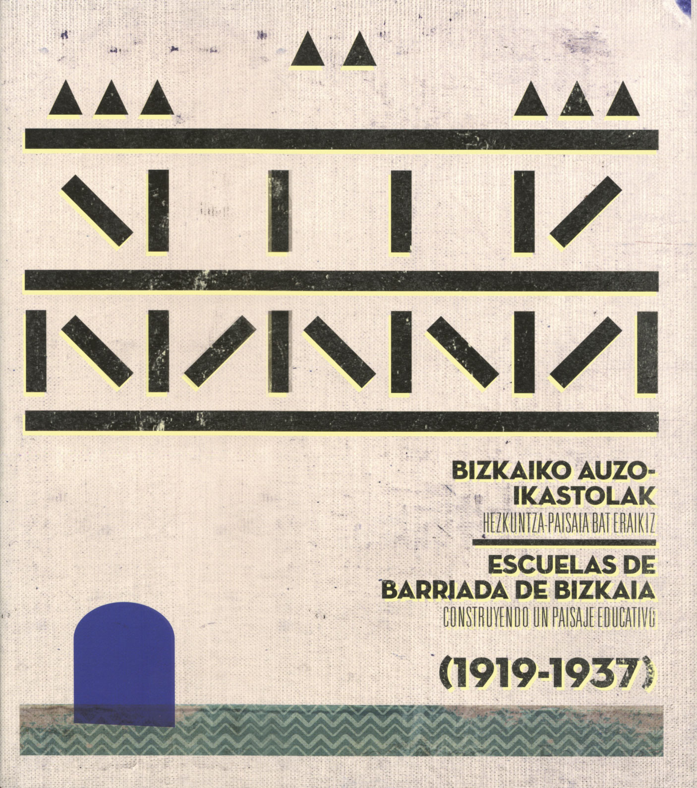 Bizkaiko auzo-ikastolak: hezkuntza paisaia bat eraikiz (1919-1937) = Escuelas de barriada de Bizkaia: construyendo un paisaje educativo (1919-1937)